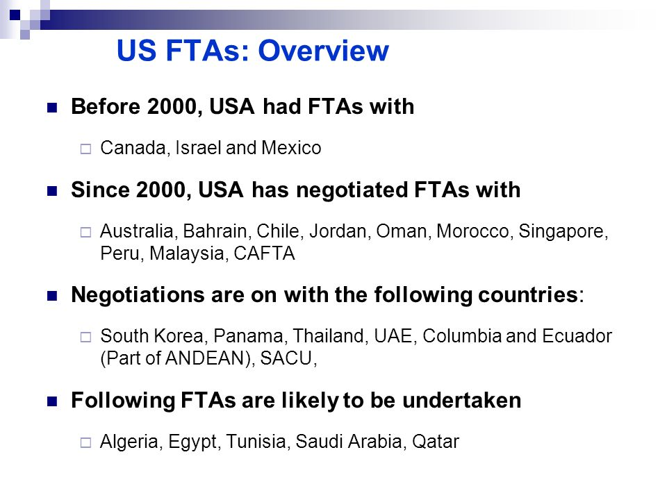 US FTAs: Overview Before 2000, USA had FTAs with Canada, Israel and Mexico Since 2000, USA has negotiated FTAs with Australia, Bahrain, Chile, Jordan,