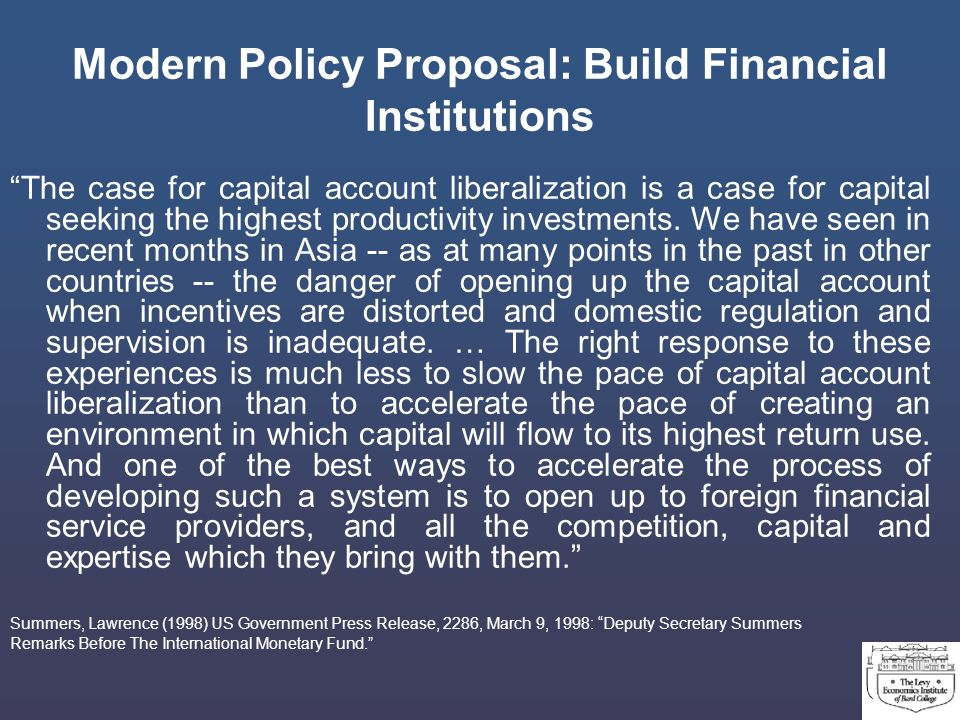Modern Policy Proposal: Build Financial Institutions The case for capital account liberalization is a case for capital seeking the highest productivit