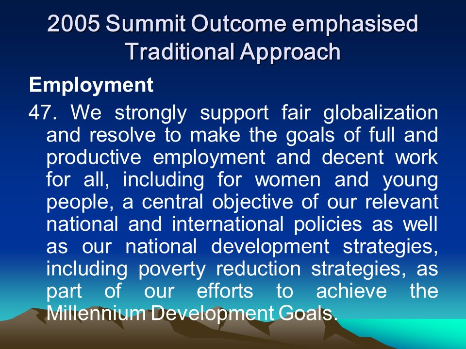 2005 Summit Outcome emphasised Traditional Approach Employment 47.