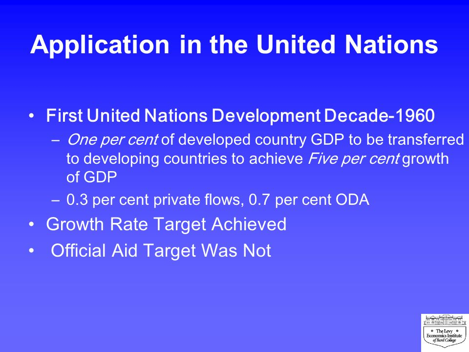 Application in the United Nations First United Nations Development Decade-1960 –One per cent of developed country GDP to be transferred to developing