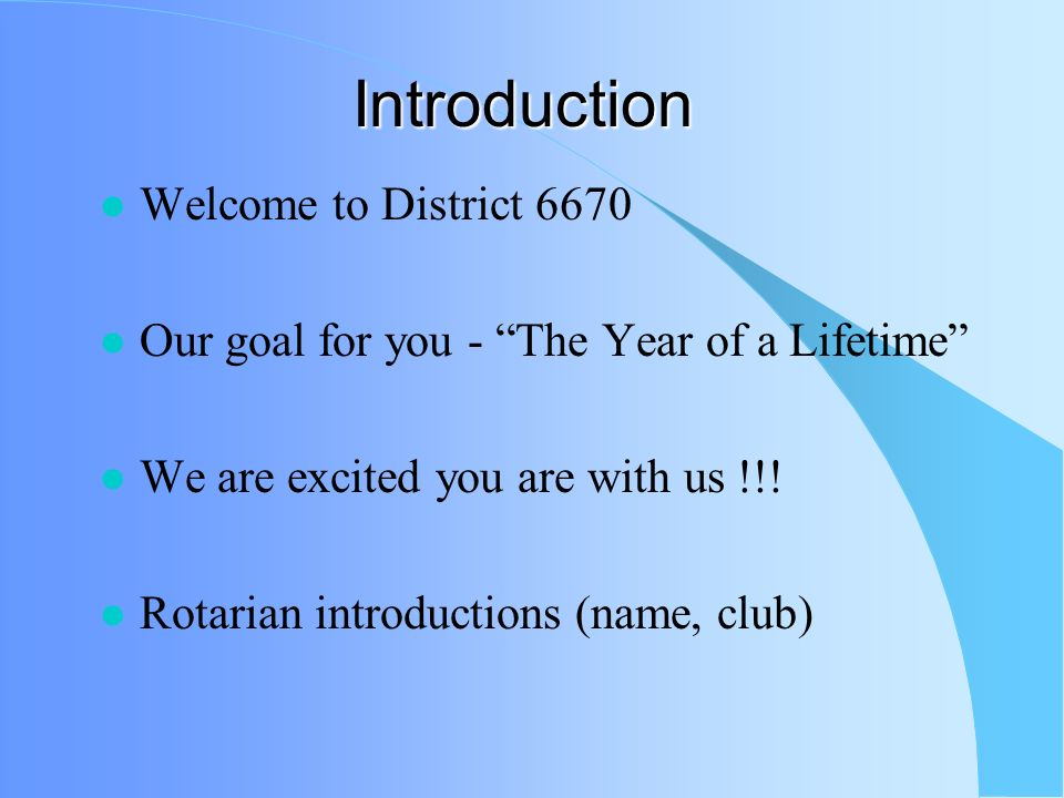 Introduction Welcome to District 6670 Our goal for you - The Year of a Lifetime We are excited you are with us !!.