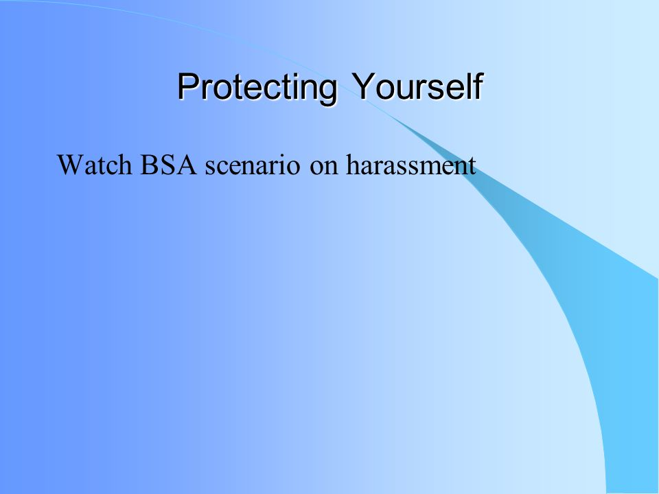 Protecting Yourself Basic Definitions: –Sexual Harassment – Not as severe as abuse. Usually verbal or written in nature, but can be physical. Often us