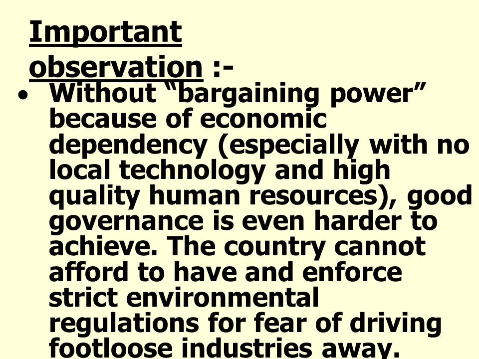 Important observation :- Without bargaining power because of economic dependency (especially with no local technology and high quality human resources), good governance is even harder to achieve.