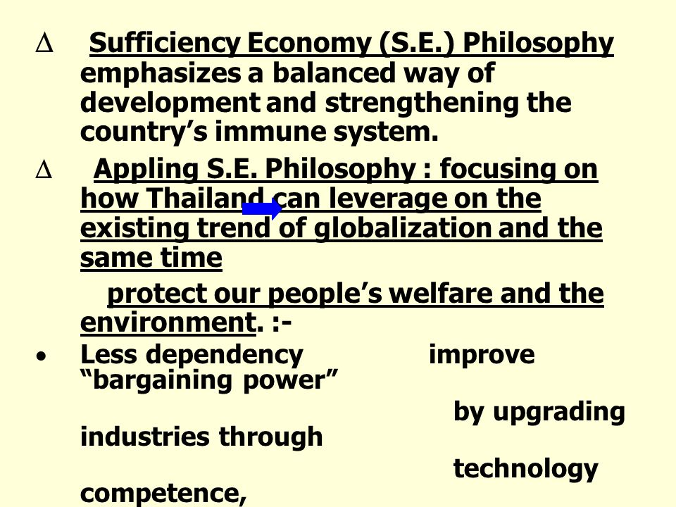 Sufficiency Economy (S.E.) Philosophy emphasizes a balanced way of development and strengthening the countrys immune system.