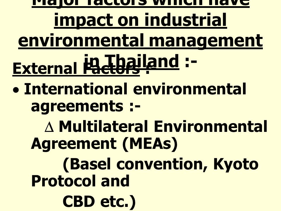 Major factors which have impact on industrial environmental management in Thailand :- External Factors :- International environmental agreements :- Mu
