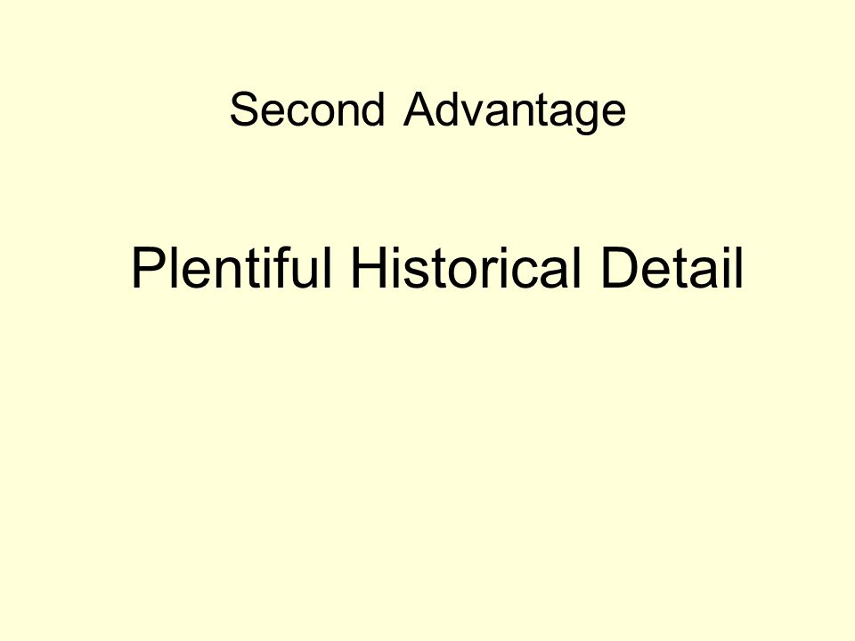 Second Advantage Plentiful Historical Detail