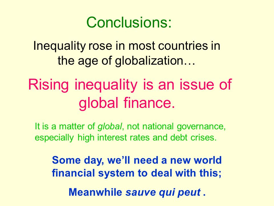 Conclusions: It is a matter of global, not national governance, especially high interest rates and debt crises. Inequality rose in most countries in t