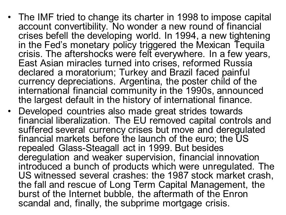 The IMF tried to change its charter in 1998 to impose capital account convertibility. No wonder a new round of financial crises befell the developing
