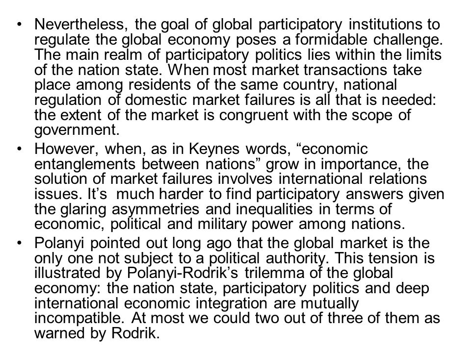 Nevertheless, the goal of global participatory institutions to regulate the global economy poses a formidable challenge. The main realm of participato