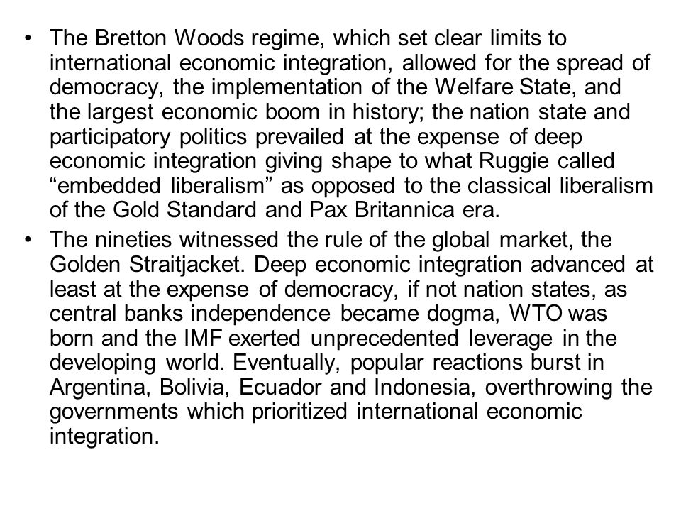 The Bretton Woods regime, which set clear limits to international economic integration, allowed for the spread of democracy, the implementation of the