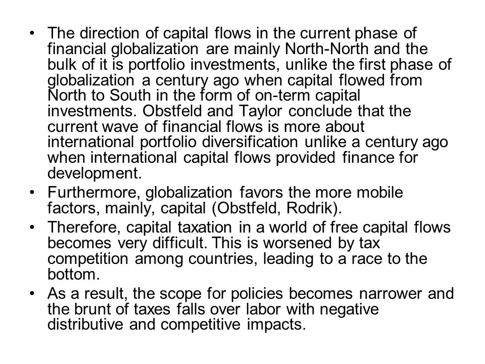 The direction of capital flows in the current phase of financial globalization are mainly North-North and the bulk of it is portfolio investments, unl