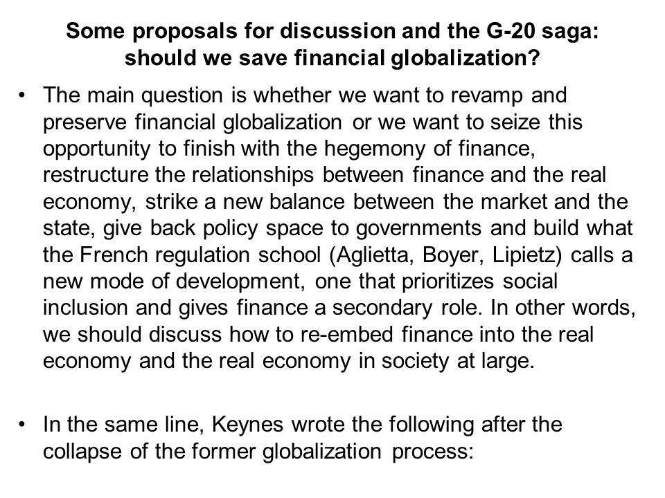 Some proposals for discussion and the G-20 saga: should we save financial globalization? The main question is whether we want to revamp and preserve f