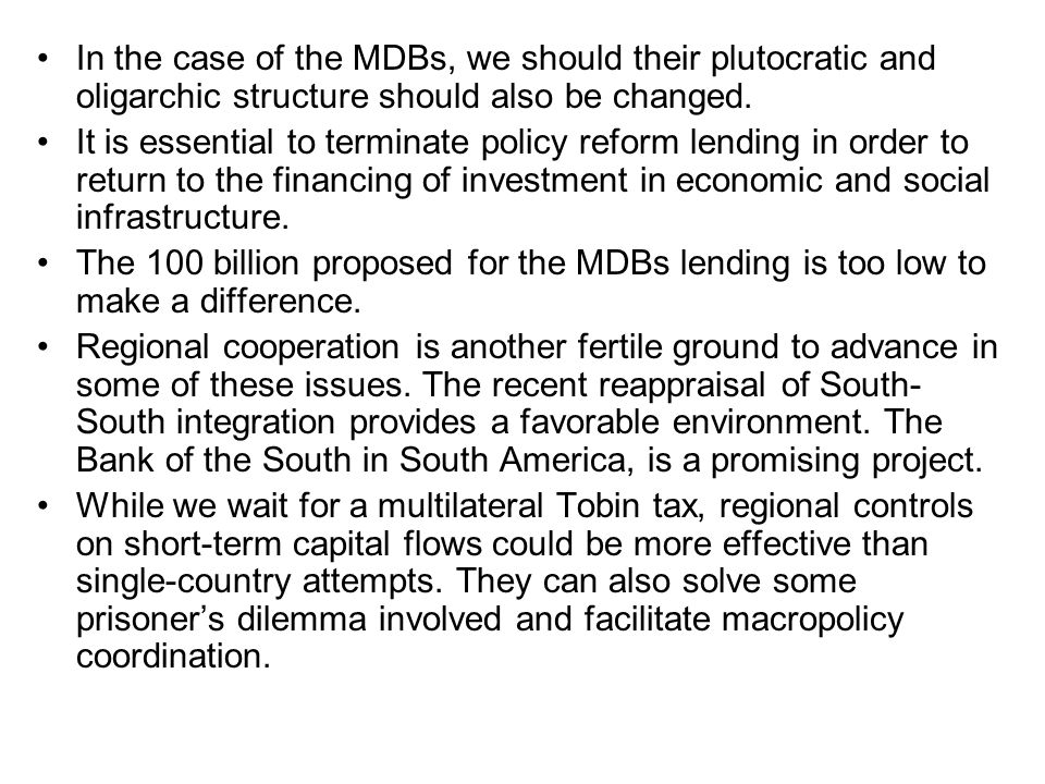 In the case of the MDBs, we should their plutocratic and oligarchic structure should also be changed. It is essential to terminate policy reform lendi