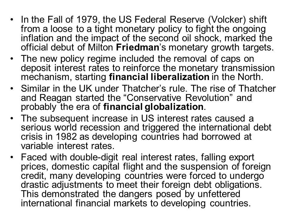 In the Fall of 1979, the US Federal Reserve (Volcker) shift from a loose to a tight monetary policy to fight the ongoing inflation and the impact of t