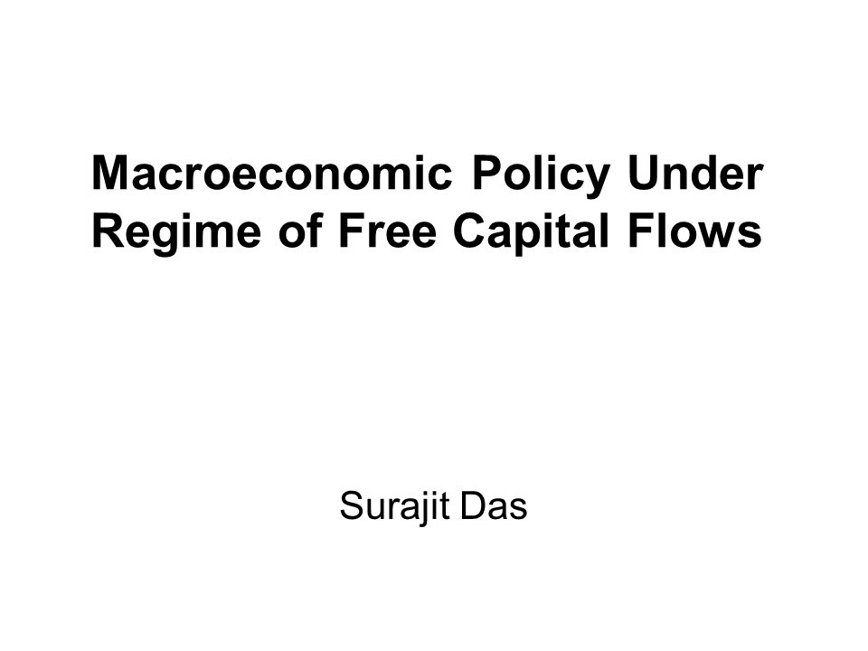 Macroeconomic Policy Under Regime of Free Capital Flows Surajit Das