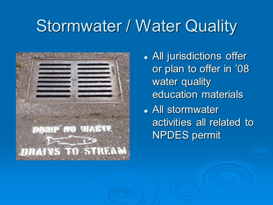 Stormwater / Water Quality All jurisdictions offer or plan to offer in 08 water quality education materials All jurisdictions offer or plan to offer i
