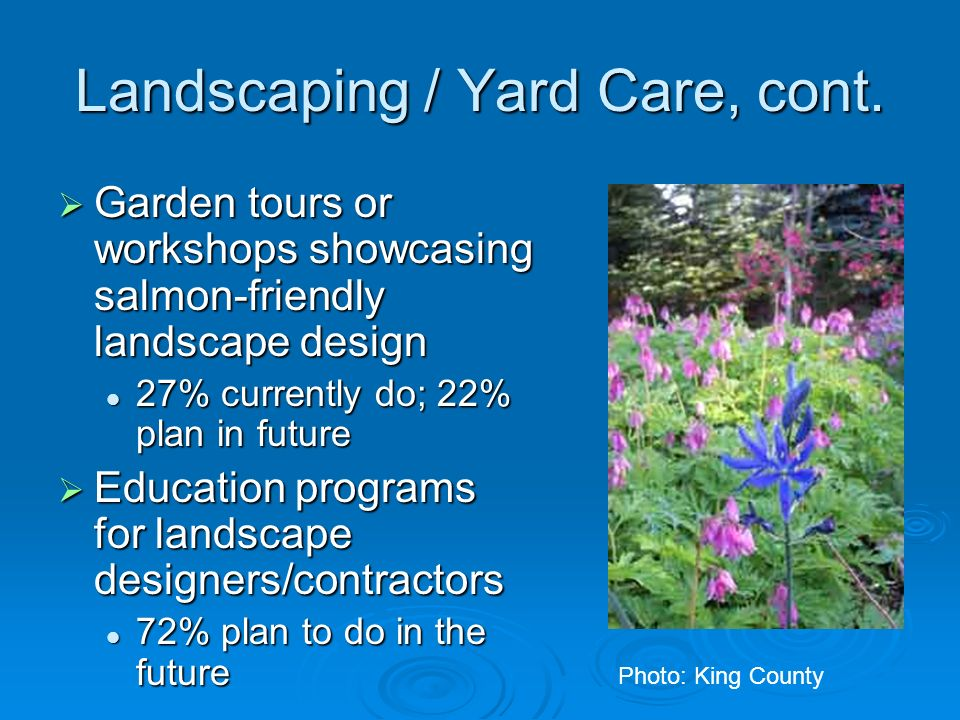 Landscaping / Yard Care, cont. Garden tours or workshops showcasing salmon-friendly landscape design Garden tours or workshops showcasing salmon-frien