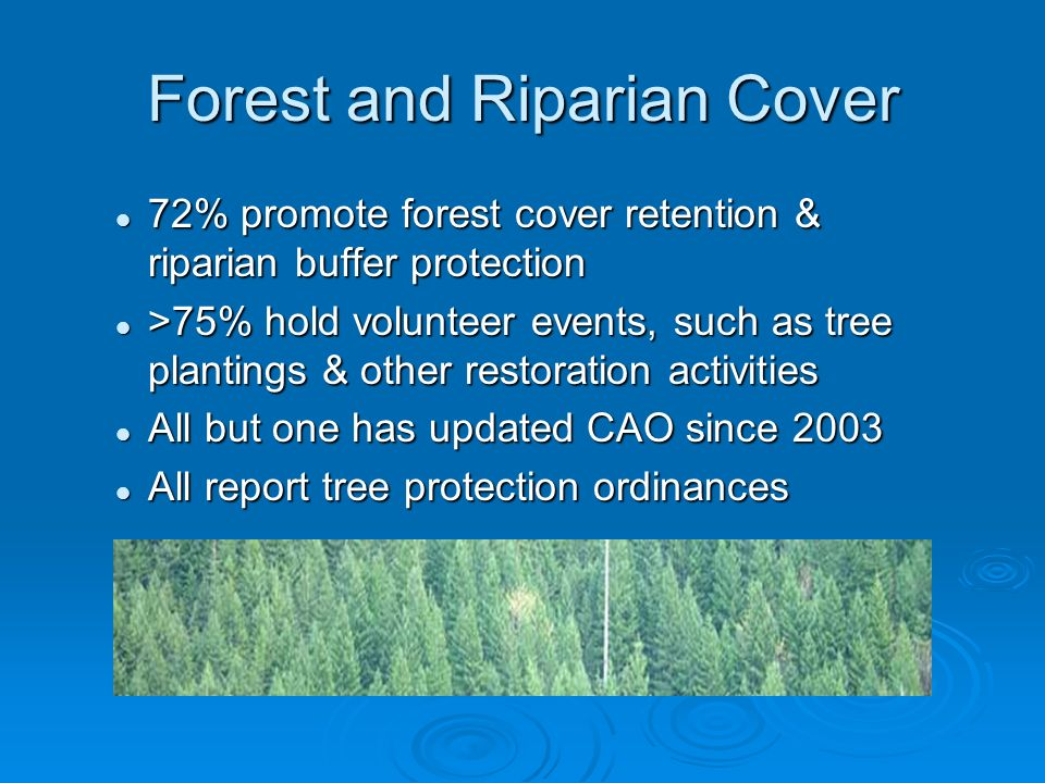 Forest and Riparian Cover 72% promote forest cover retention & riparian buffer protection 72% promote forest cover retention & riparian buffer protect