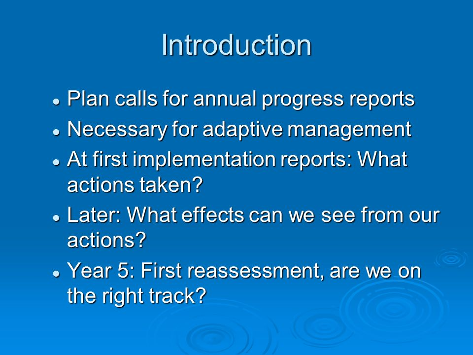 Introduction Plan calls for annual progress reports Plan calls for annual progress reports Necessary for adaptive management Necessary for adaptive ma