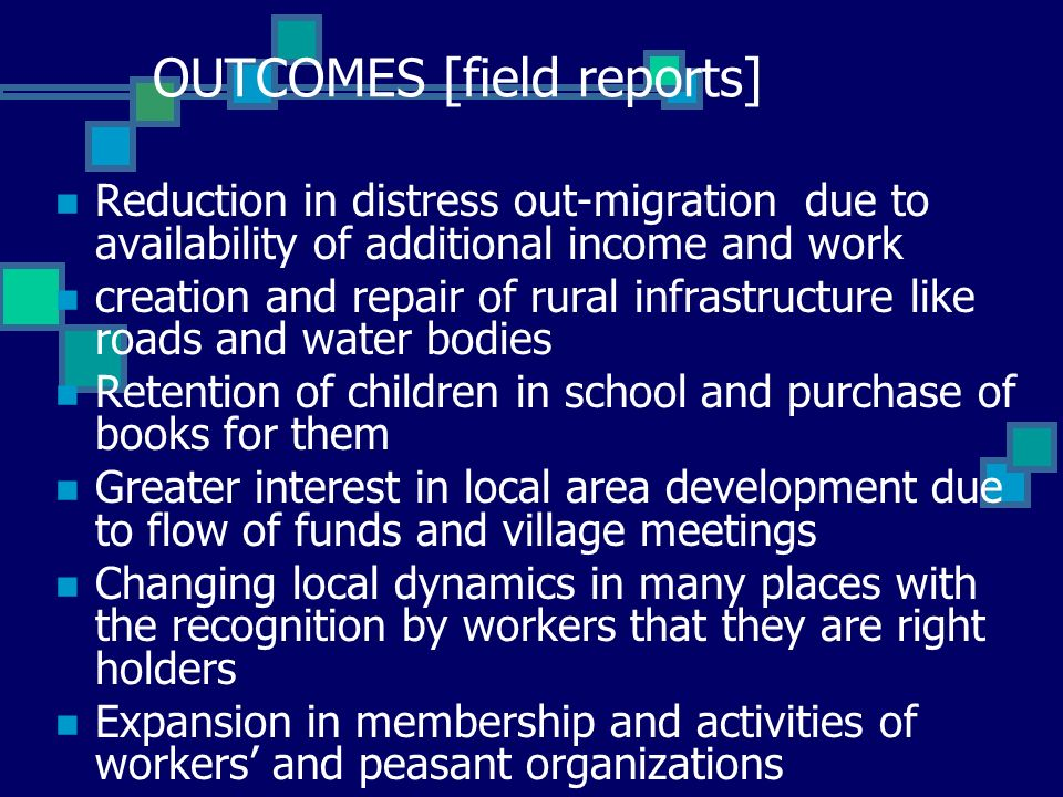 OUTCOMES [field reports] Reduction in distress out-migration due to availability of additional income and work creation and repair of rural infrastruc