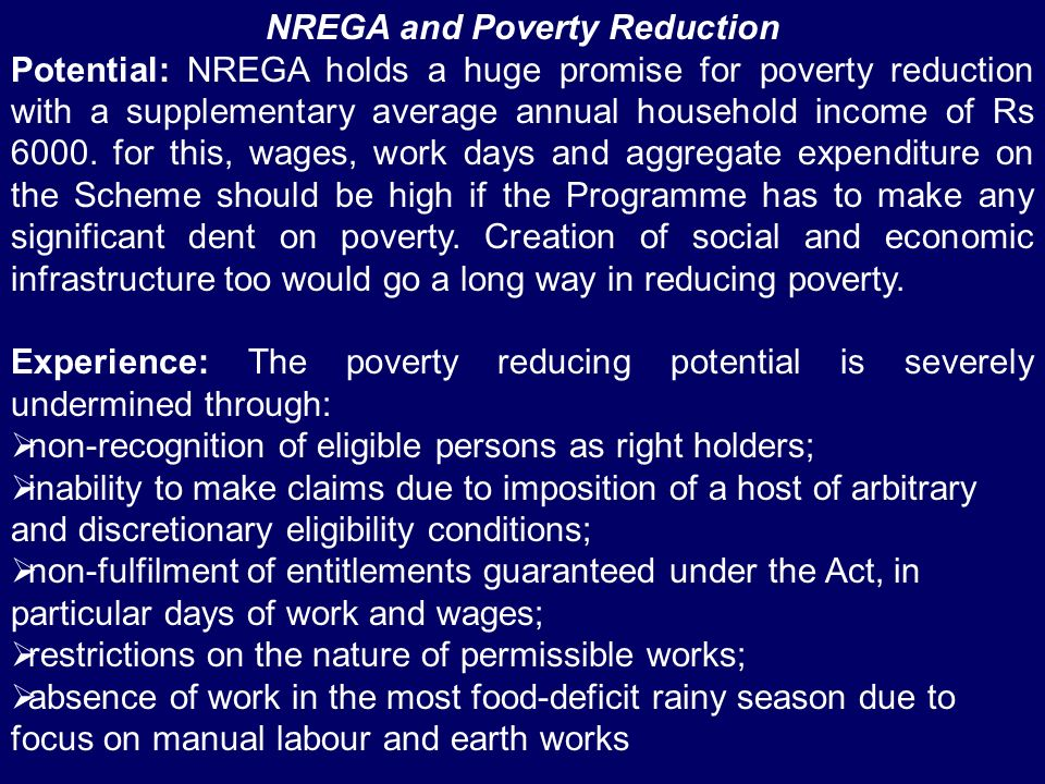 NREGA and Poverty Reduction Potential: NREGA holds a huge promise for poverty reduction with a supplementary average annual household income of Rs 600