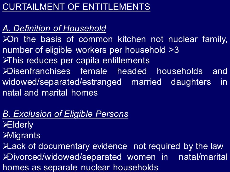 CURTAILMENT OF ENTITLEMENTS A. Definition of Household On the basis of common kitchen not nuclear family, number of eligible workers per household >3