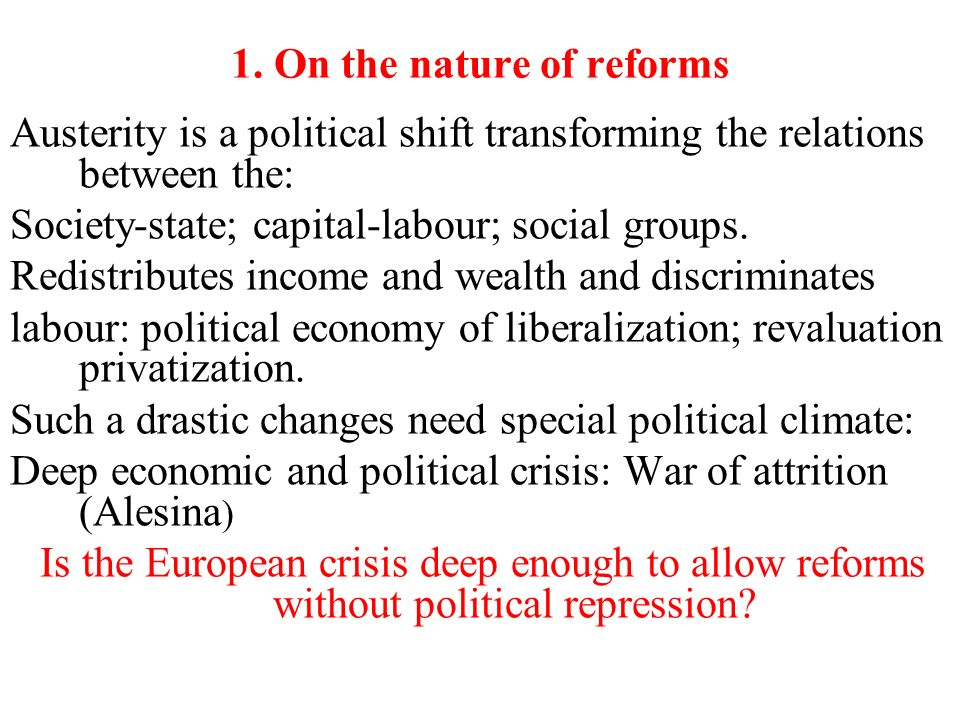 1. On the nature of reforms Austerity is a political shift transforming the relations between the: Society-state; capital-labour; social groups. Redis
