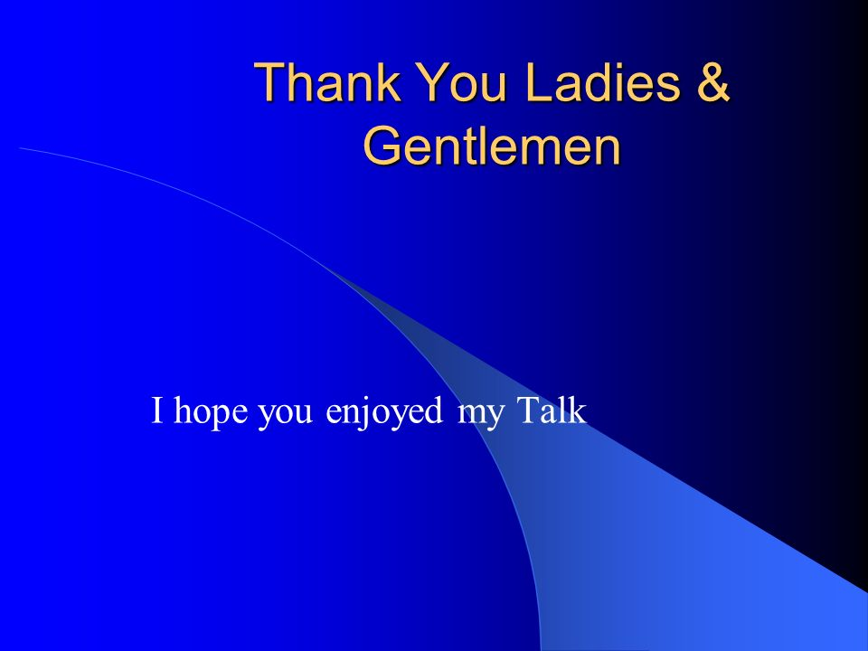 Thank You Ladies & Gentlemen I hope you enjoyed my Talk