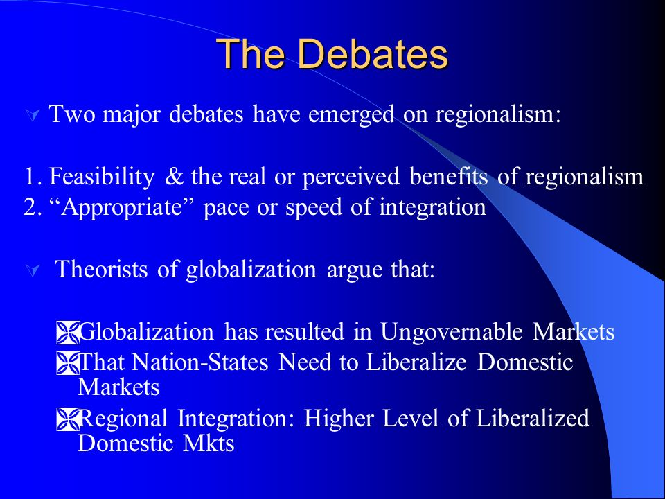 The Debates Two major debates have emerged on regionalism: 1.