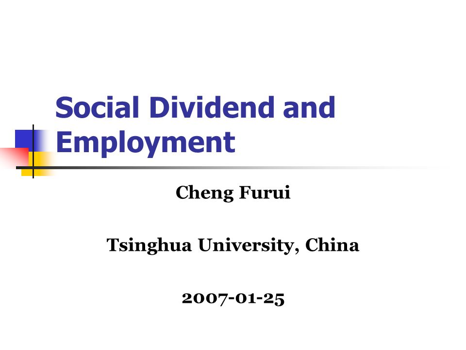 Outline Basic income or social dividend Social dividend and employment The challenges Basic income and related schemes