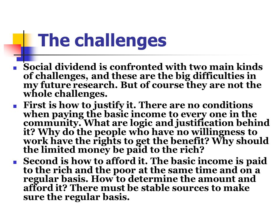 The challenges Social dividend is confronted with two main kinds of challenges, and these are the big difficulties in my future research. But of cours