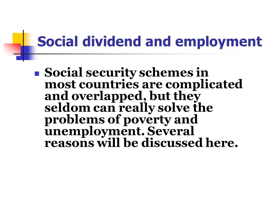 Social dividend and employment Social security schemes in most countries are complicated and overlapped, but they seldom can really solve the problems