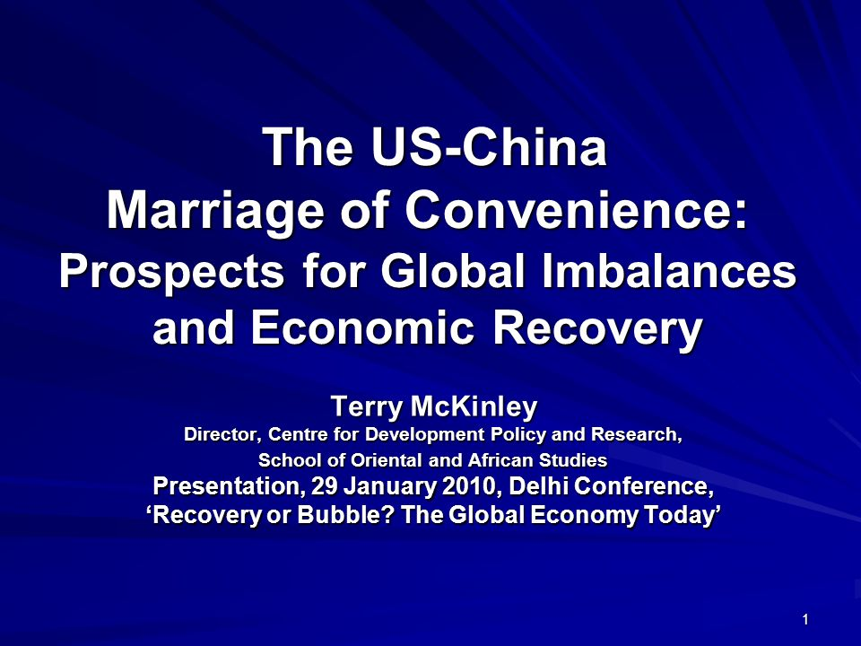 1 The US-China Marriage of Convenience: Prospects for Global Imbalances and Economic Recovery The US-China Marriage of Convenience: Prospects for Glob