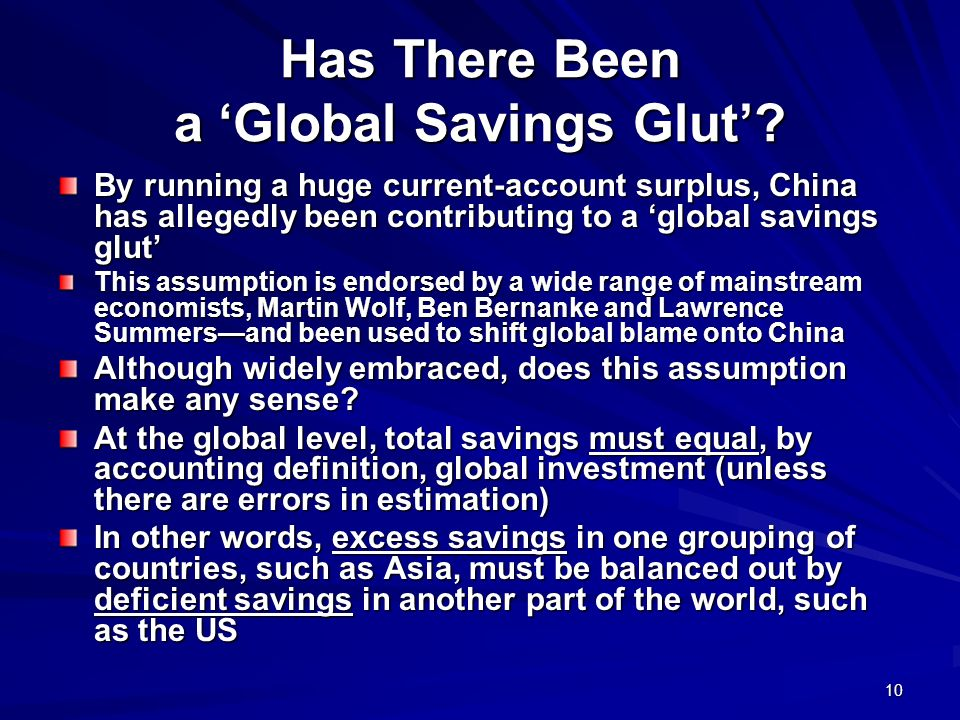 10 Has There Been a Global Savings Glut? By running a huge current-account surplus, China has allegedly been contributing to a global savings glut Thi