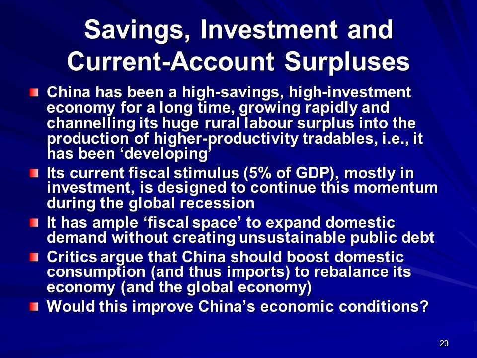 23 Savings, Investment and Current-Account Surpluses China has been a high-savings, high-investment economy for a long time, growing rapidly and chann
