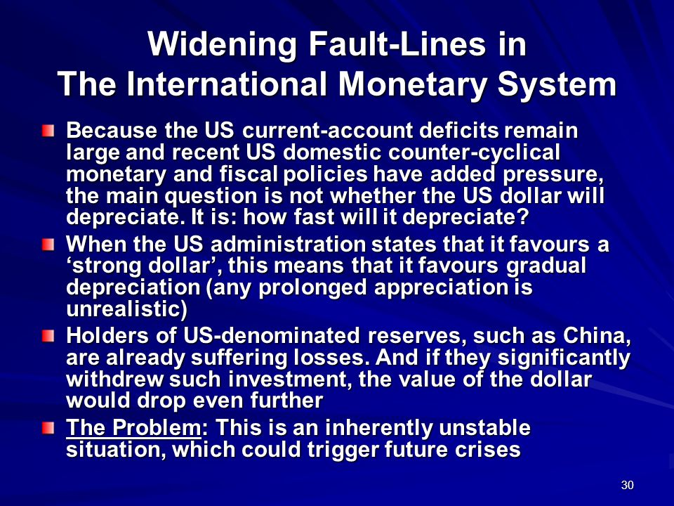 30 Widening Fault-Lines in The International Monetary System Because the US current-account deficits remain large and recent US domestic counter-cycli