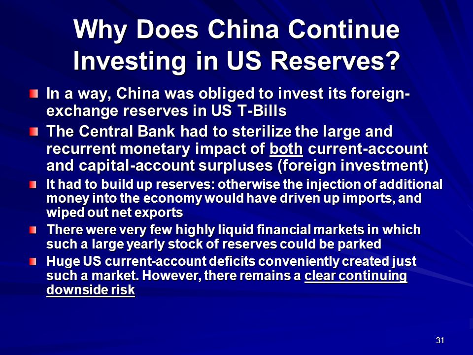 31 Why Does China Continue Investing in US Reserves? In a way, China was obliged to invest its foreign- exchange reserves in US T-Bills The Central Ba
