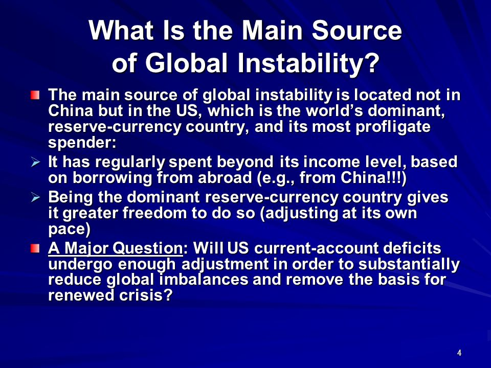 4 What Is the Main Source of Global Instability? The main source of global instability is located not in China but in the US, which is the worlds domi