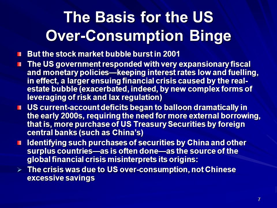 7 The Basis for the US Over-Consumption Binge But the stock market bubble burst in 2001 The US government responded with very expansionary fiscal and