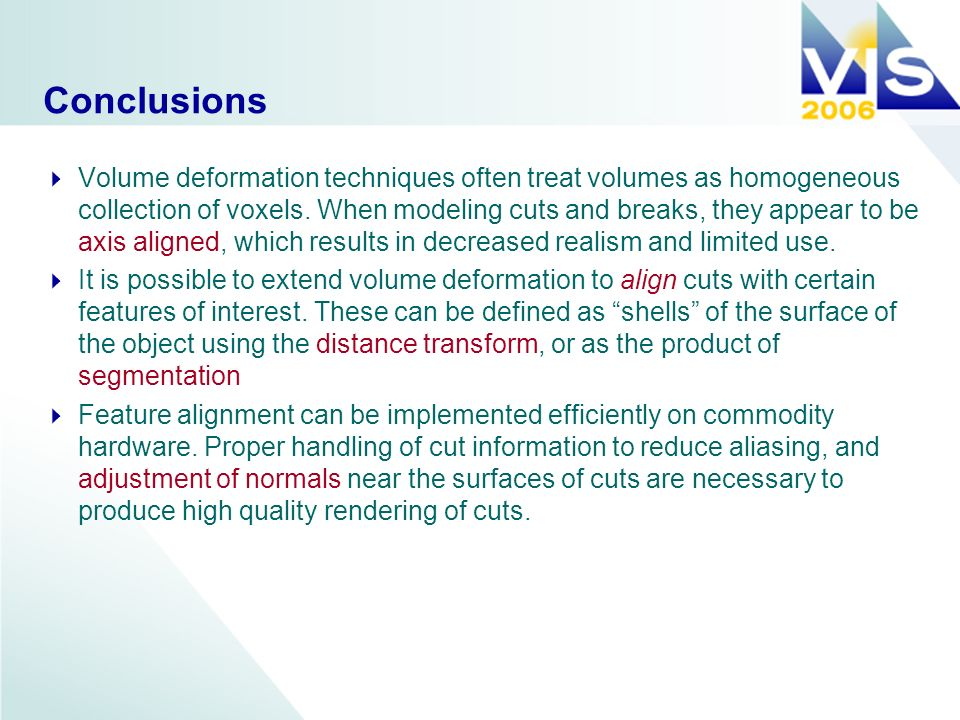 Conclusions Volume deformation techniques often treat volumes as homogeneous collection of voxels.
