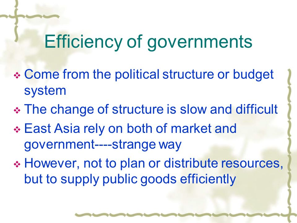 Efficiency of governments Come from the political structure or budget system The change of structure is slow and difficult East Asia rely on both of m