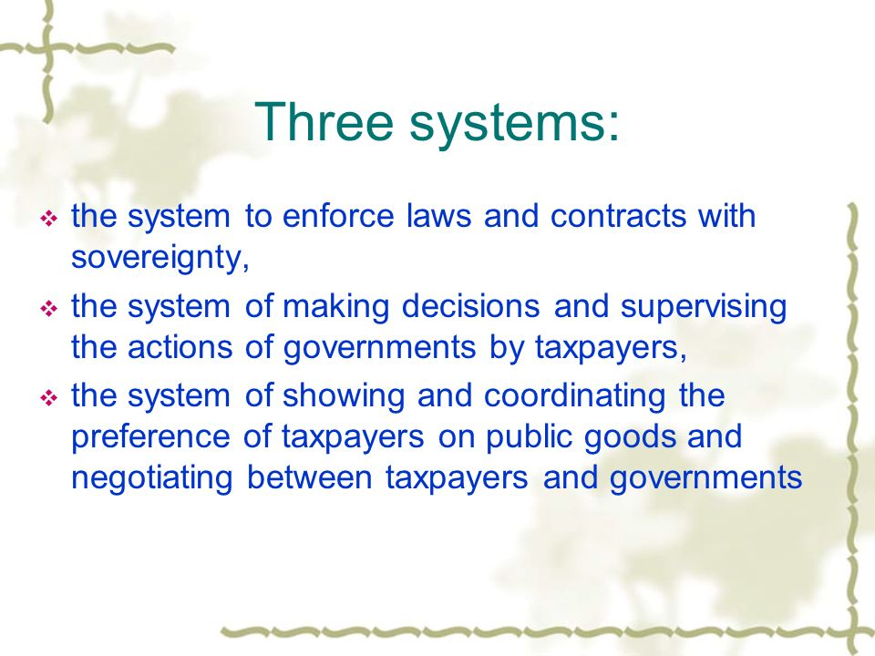 Three systems: the system to enforce laws and contracts with sovereignty, the system of making decisions and supervising the actions of governments by