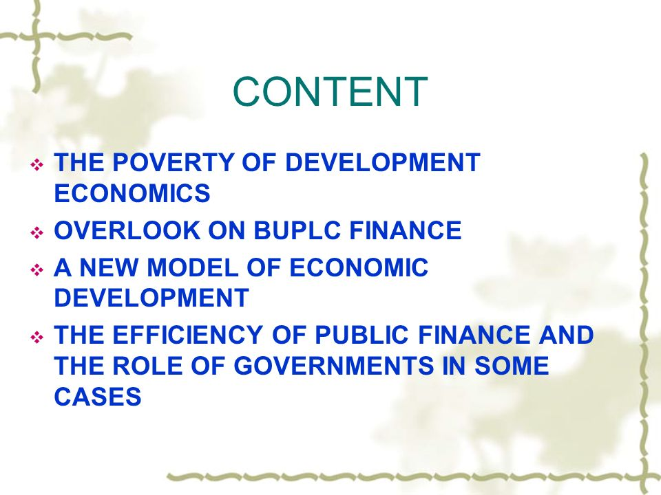CONTENT THE POVERTY OF DEVELOPMENT ECONOMICS OVERLOOK ON BUPLC FINANCE A NEW MODEL OF ECONOMIC DEVELOPMENT THE EFFICIENCY OF PUBLIC FINANCE AND THE RO