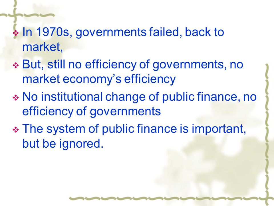 In 1970s, governments failed, back to market, But, still no efficiency of governments, no market economys efficiency No institutional change of public