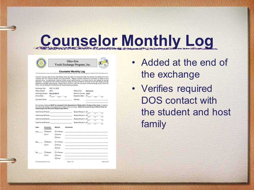 Counselor Monthly Log Added at the end of the exchange Verifies required DOS contact with the student and host family