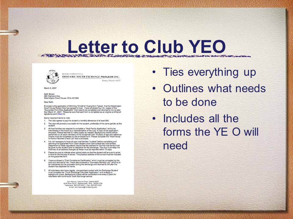 Letter to Club YEO Ties everything up Outlines what needs to be done Includes all the forms the YE O will need
