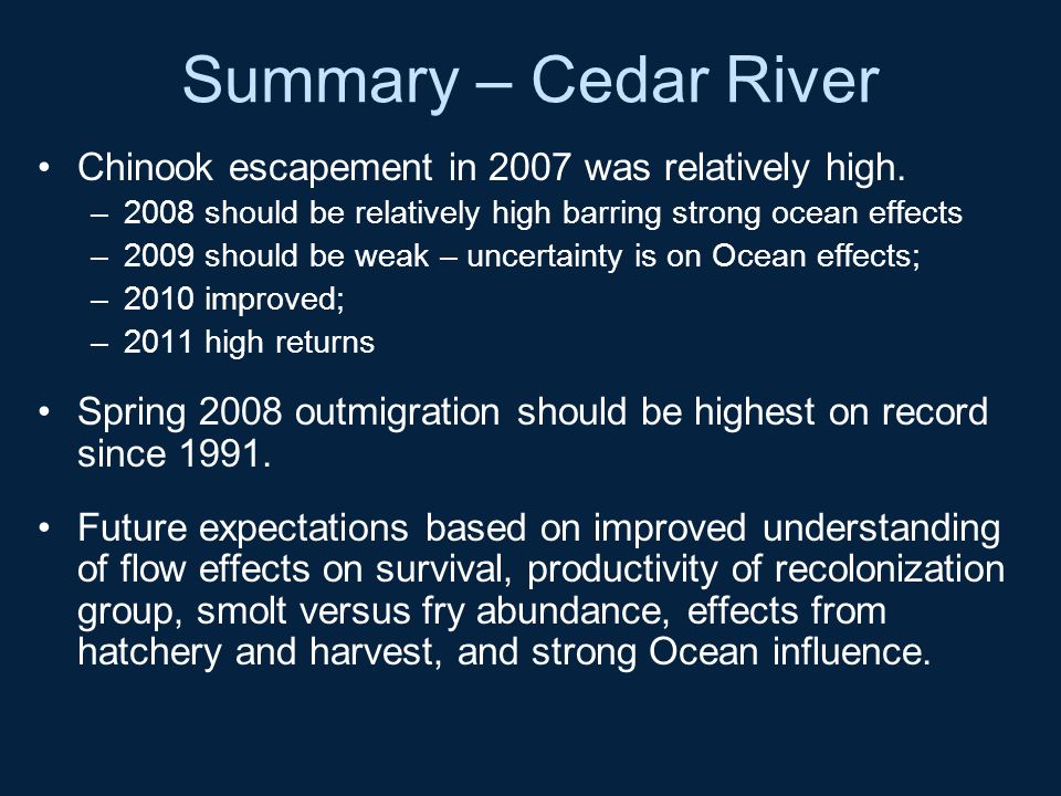 Summary – Cedar River Chinook escapement in 2007 was relatively high. –2008 should be relatively high barring strong ocean effects –2009 should be wea