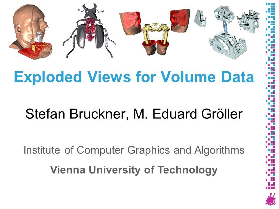 Exploded Views for Volume Data Stefan Bruckner, M.