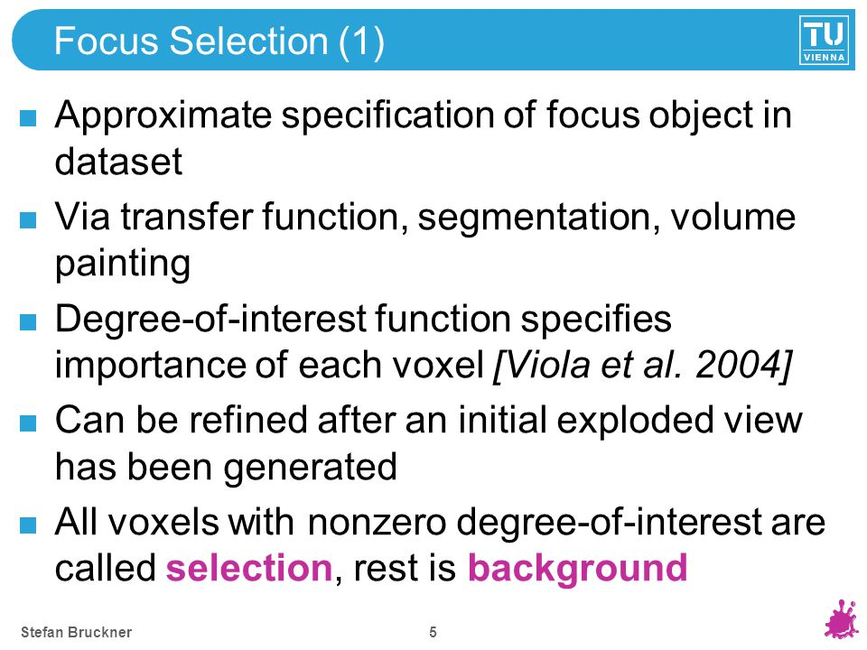 Stefan Bruckner 4 Overview (1) Focus Selection Part Definition Layout Generation Rendering