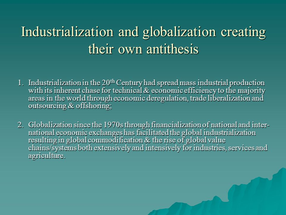 Industrialization and globalization creating their own antithesis 1.